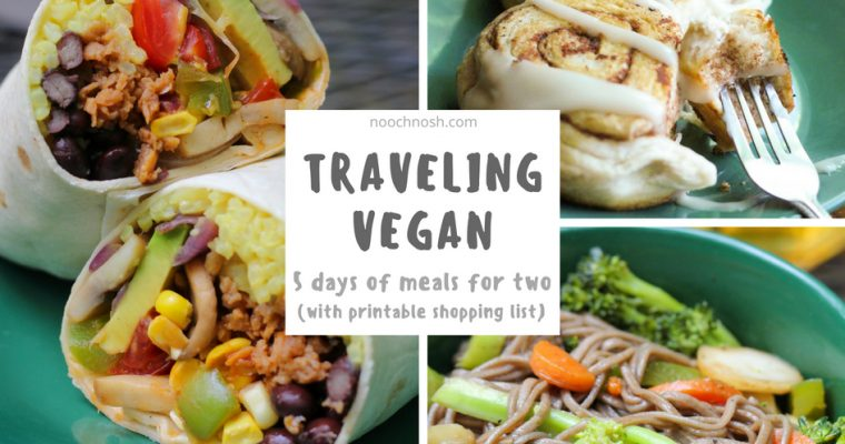 Traveling Vegan – 5 Days of Meals for Two (w/Printable Shopping List)